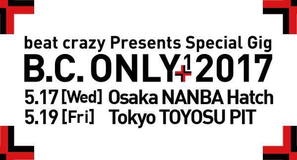 "「beat crazy Presents Special Gig ""B.C. ONLY+1 2017″」"